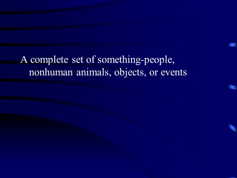 A complete set of something-people, nonhuman animals, objects, or events