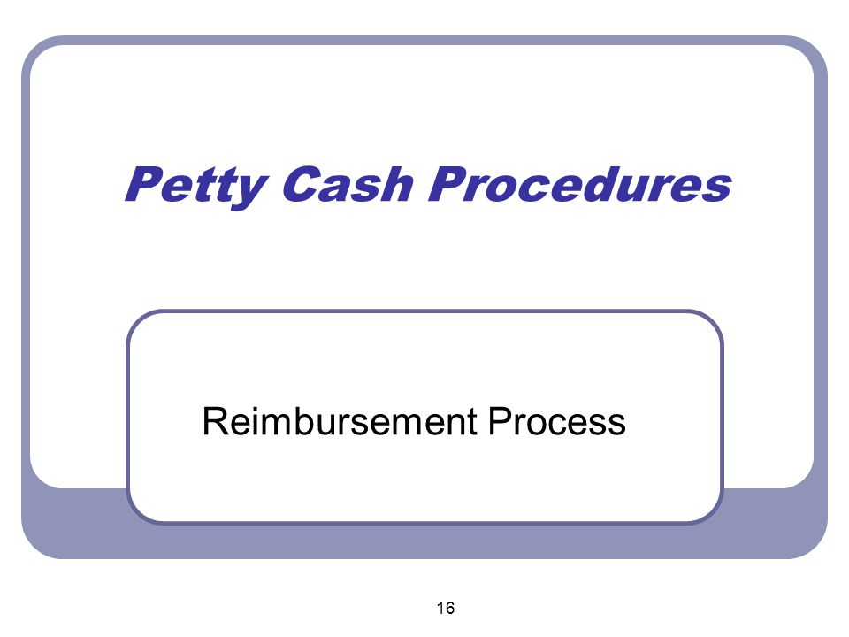 16 Petty Cash Procedures Reimbursement Process
