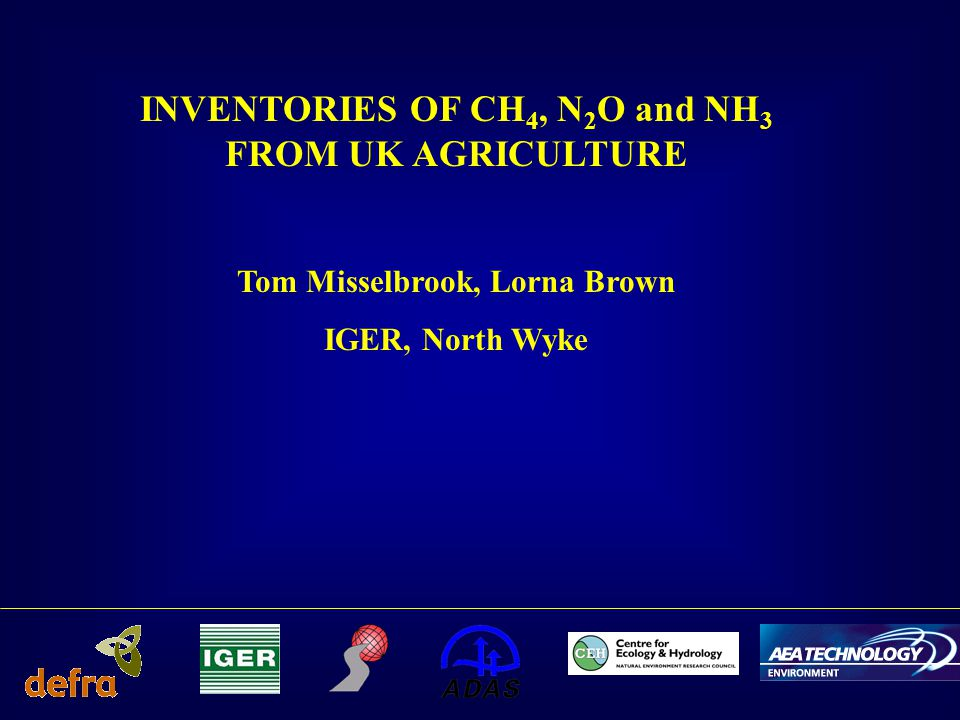 INVENTORIES OF CH 4, N 2 O and NH 3 FROM UK AGRICULTURE Tom Misselbrook, Lorna Brown IGER, North Wyke