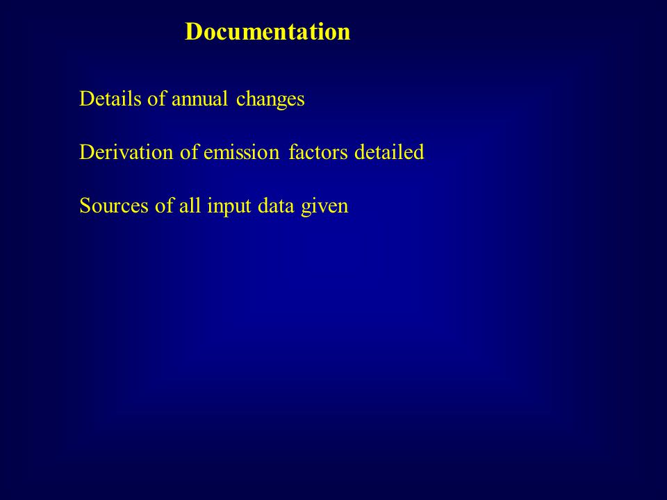 Documentation Details of annual changes Derivation of emission factors detailed Sources of all input data given