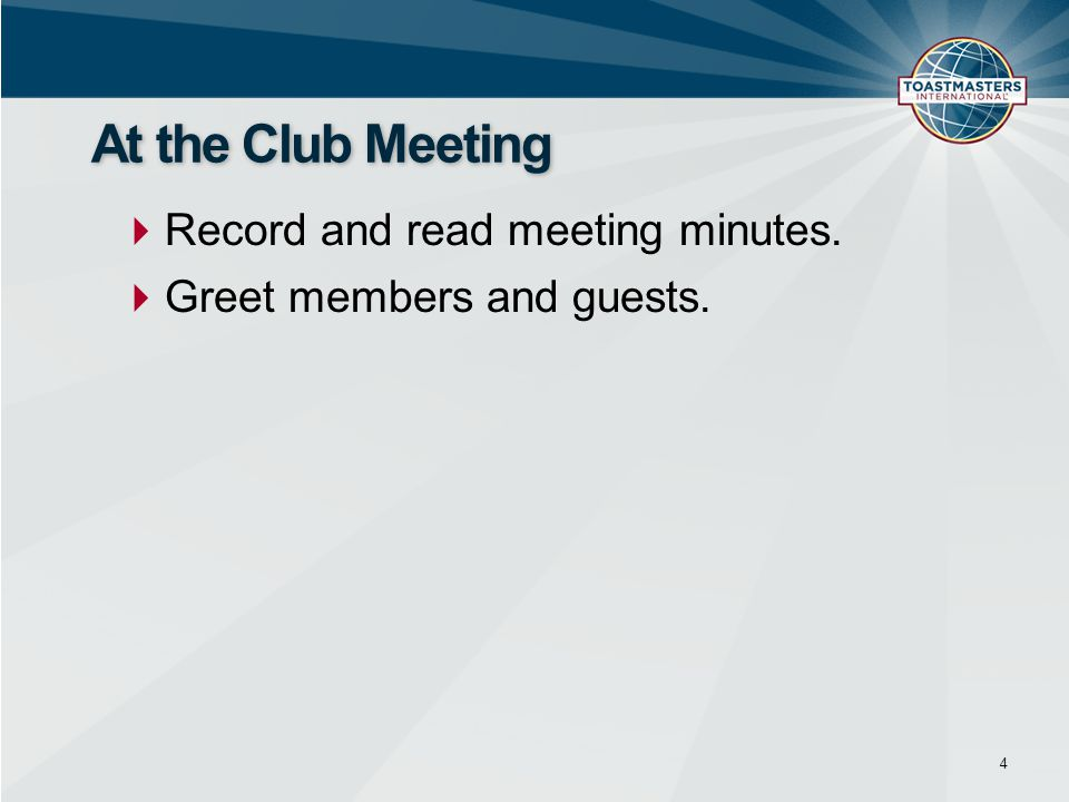  Record and read meeting minutes.  Greet members and guests. 4 At the Club Meeting