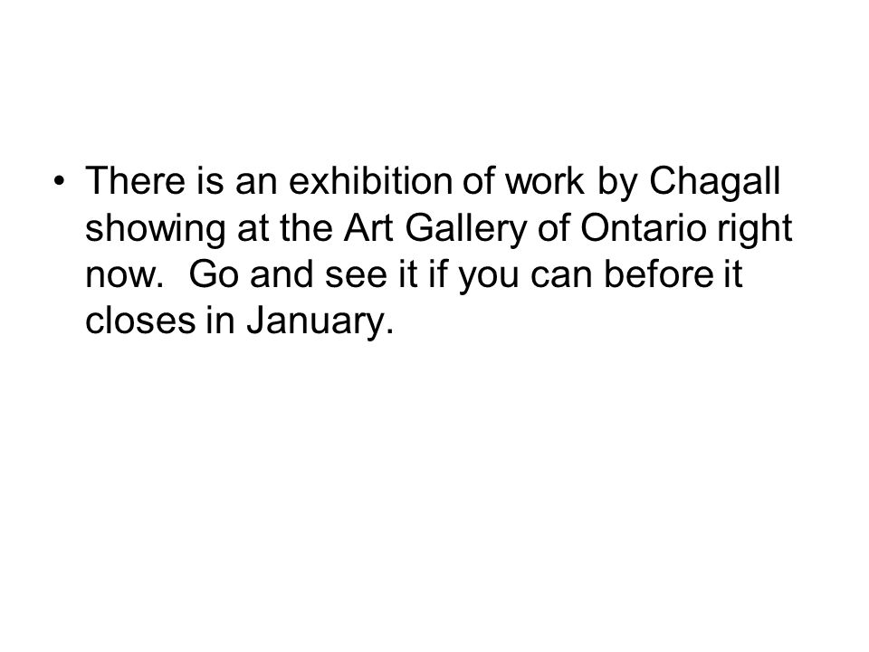 There is an exhibition of work by Chagall showing at the Art Gallery of Ontario right now.