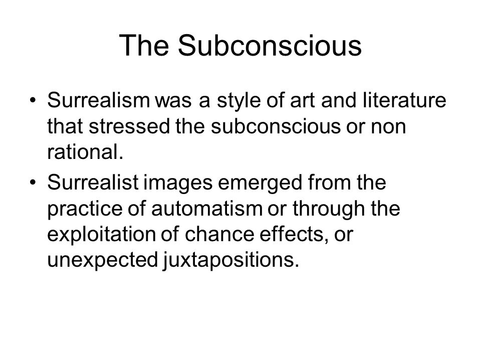 The Subconscious Surrealism was a style of art and literature that stressed the subconscious or non rational.