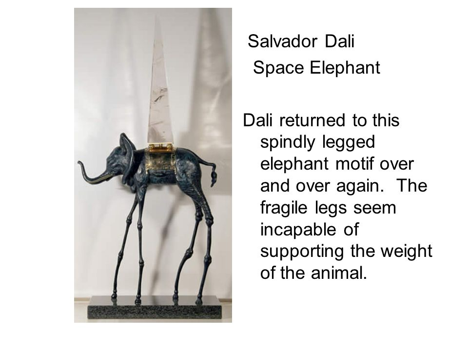 Salvador Dali Space Elephant Dali returned to this spindly legged elephant motif over and over again.