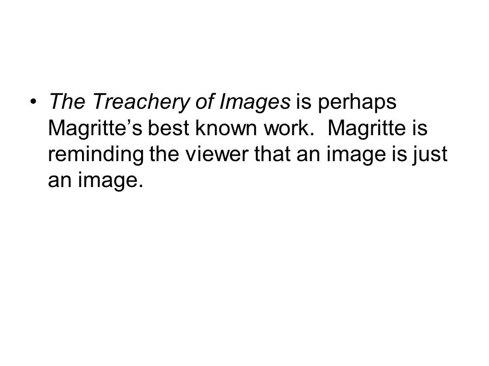 The Treachery of Images is perhaps Magritte's best known work.