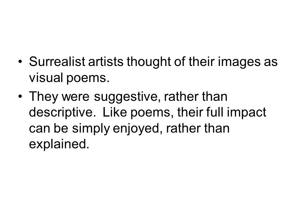 Surrealist artists thought of their images as visual poems.