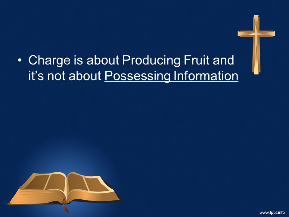 Charge is about Producing Fruit and it's not about Possessing Information