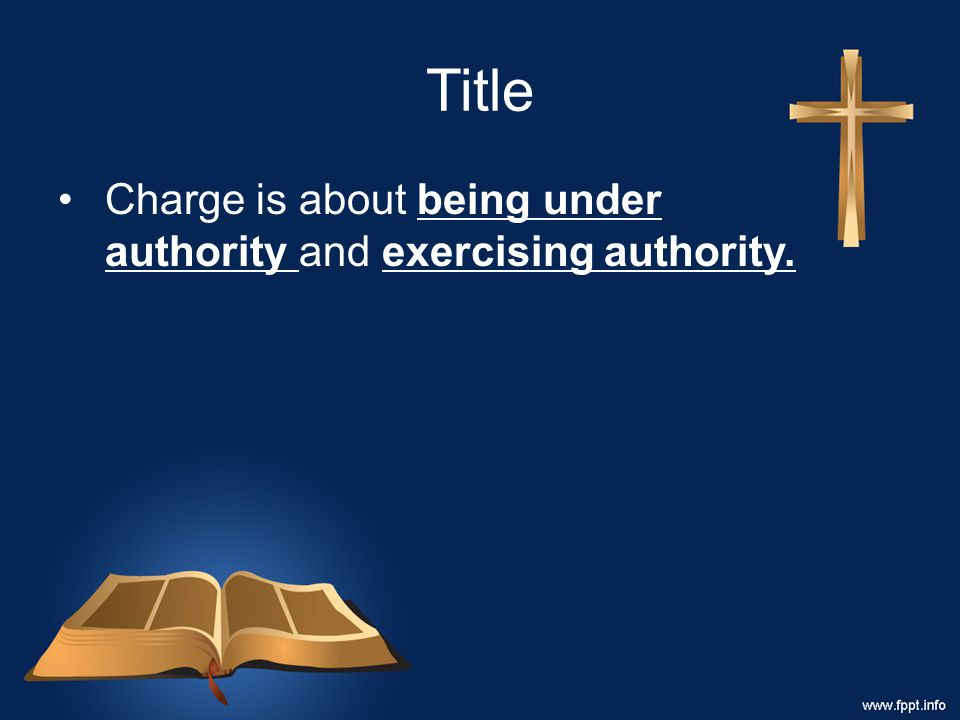 Title Charge is about being under authority and exercising authority.