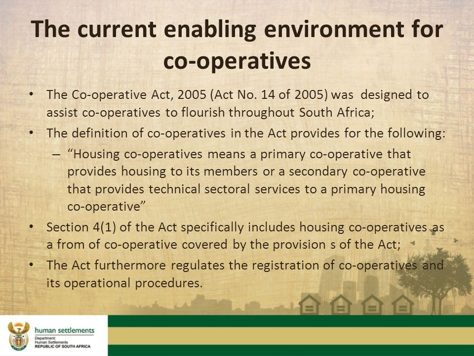 The current enabling environment for co-operatives The Co-operative Act, 2005 (Act No.