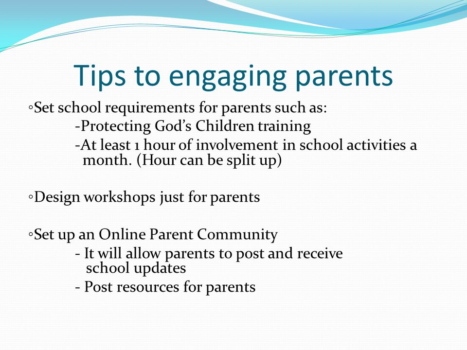 Tips to engaging parents ◦ Set school requirements for parents such as: -Protecting God's Children training -At least 1 hour of involvement in school activities a month.