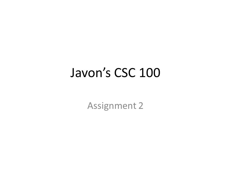 Javon's CSC 100 Assignment 2