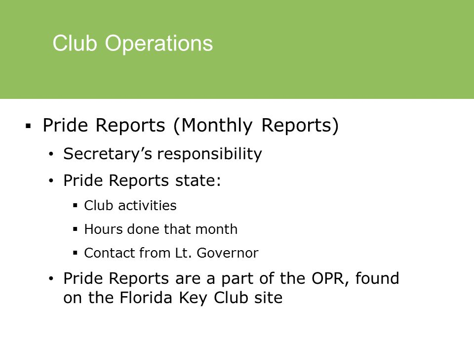 Club Operations  Pride Reports (Monthly Reports) Secretary's responsibility Pride Reports state:  Club activities  Hours done that month  Contact from Lt.