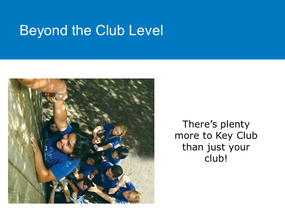 There's plenty more to Key Club than just your club! Beyond the Club Level