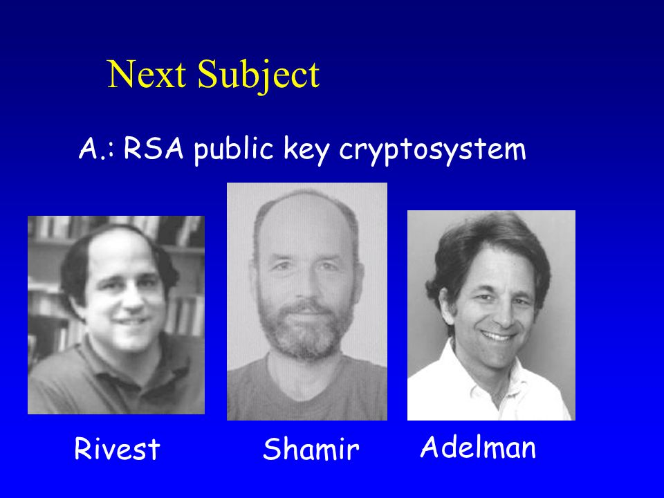 Next Subject A.: RSA public key cryptosystem Shamir Adelman Rivest