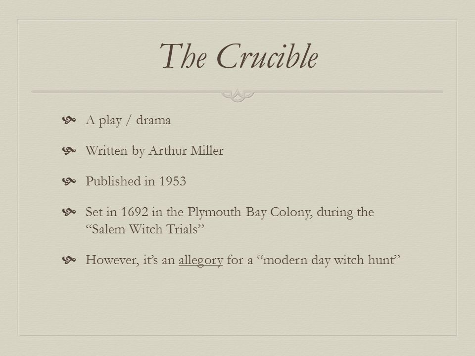 the crucible written by arthur miller The crucible is a fictional retelling of events in american history surrounding the salem witch trials of the seventeenth century yet, is as much a product of the time in which arthur miller wrote it - the early 1950s - as it is description of puritan society the salem witch trials took place from.