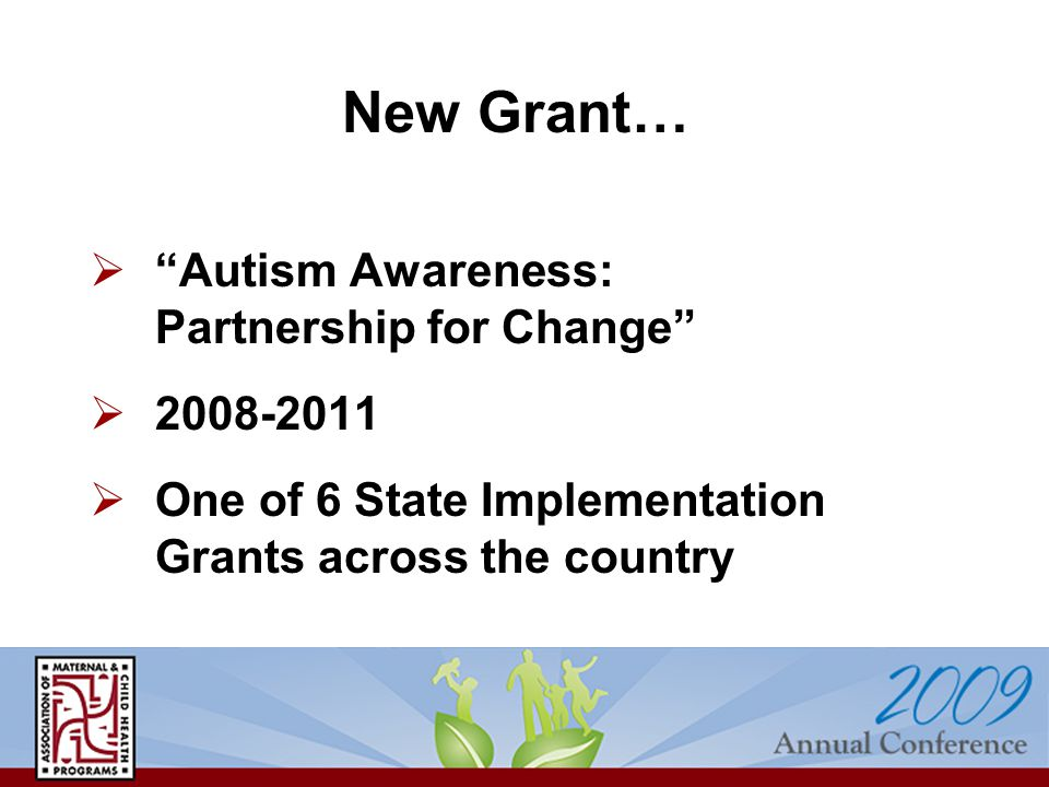  Autism Awareness: Partnership for Change   One of 6 State Implementation Grants across the country New Grant…