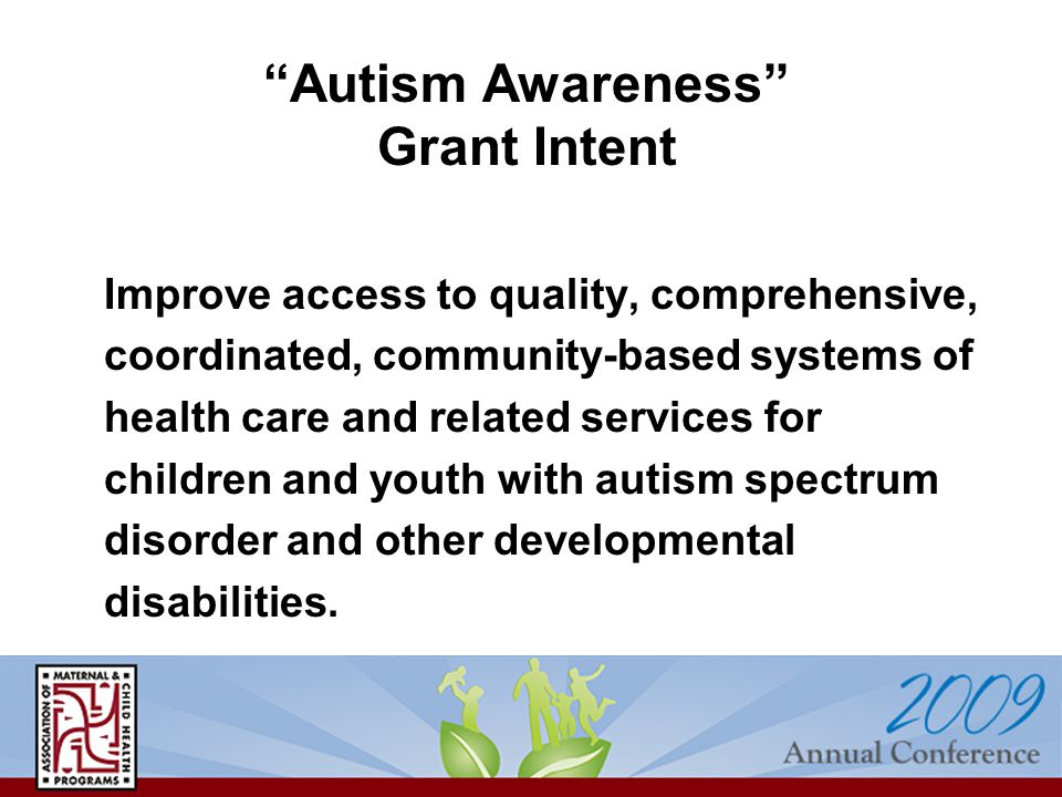 Improve access to quality, comprehensive, coordinated, community-based systems of health care and related services for children and youth with autism spectrum disorder and other developmental disabilities.