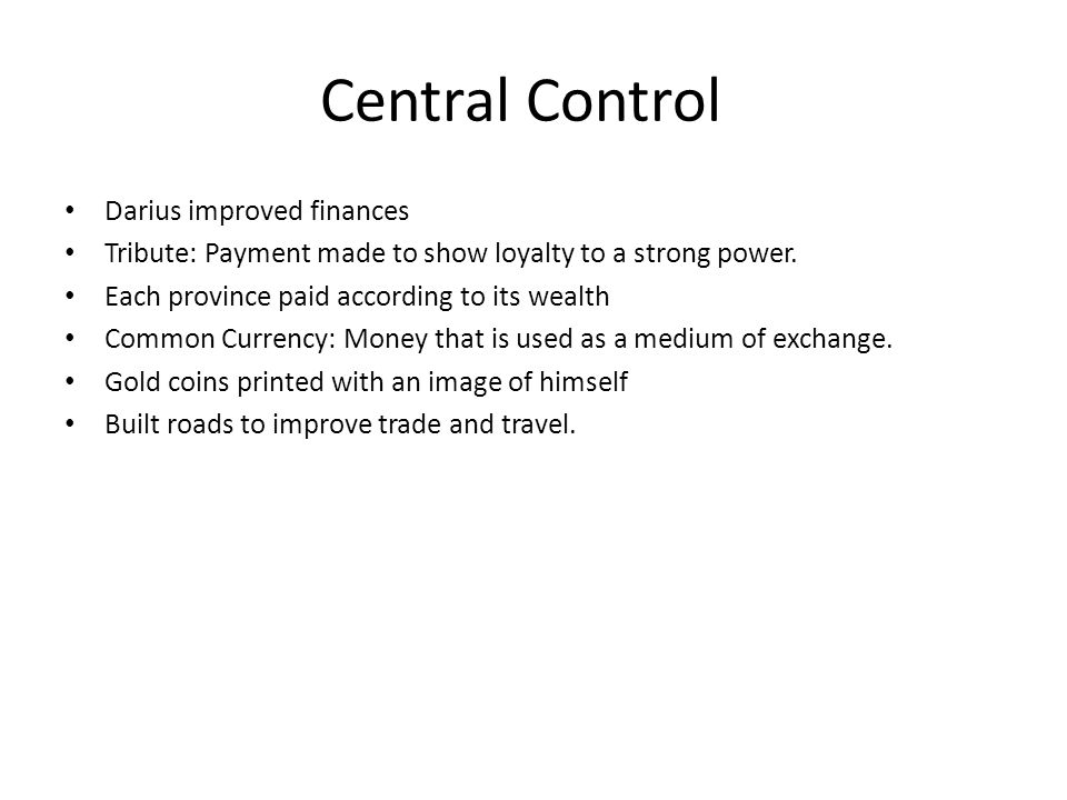 Central Control Darius improved finances Tribute: Payment made to show loyalty to a strong power.