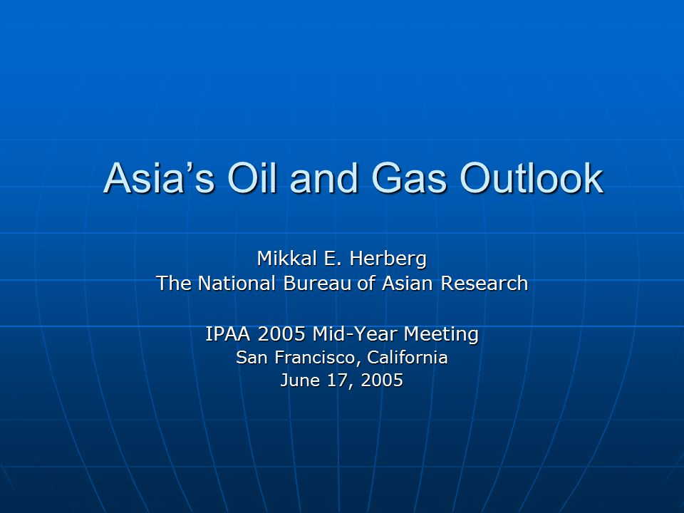 Asia's Oil and Gas Outlook Mikkal E.