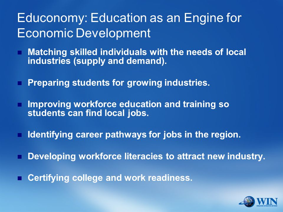 Educonomy: Education as an Engine for Economic Development Matching skilled individuals with the needs of local industries (supply and demand).