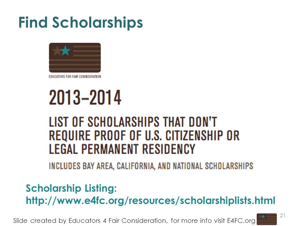 Find Scholarships Slide created by Educators 4 Fair Consideration, for more info visit E4FC.org Scholarship Listing:   21