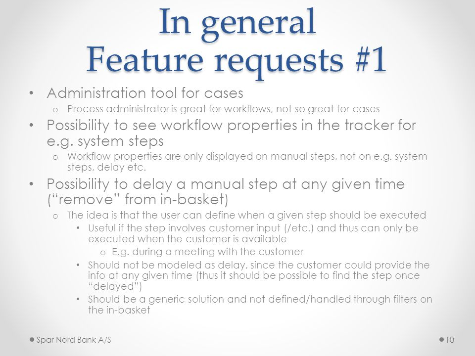 In general Feature requests #1 Administration tool for cases o Process administrator is great for workflows, not so great for cases Possibility to see workflow properties in the tracker for e.g.