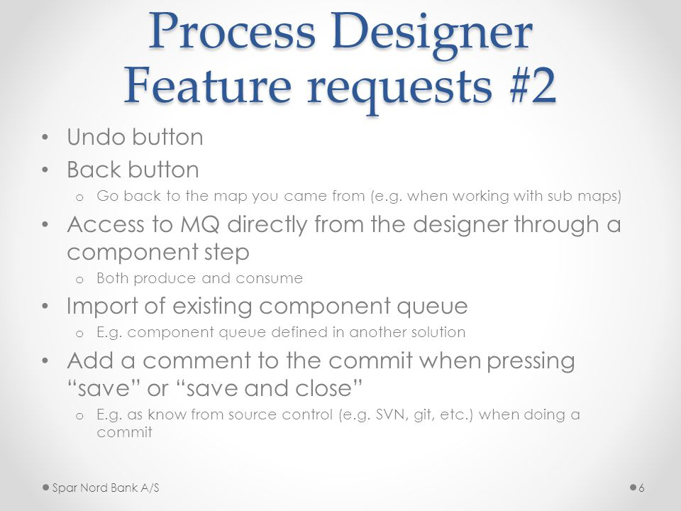 Process Designer Feature requests #2 Undo button Back button o Go back to the map you came from (e.g.