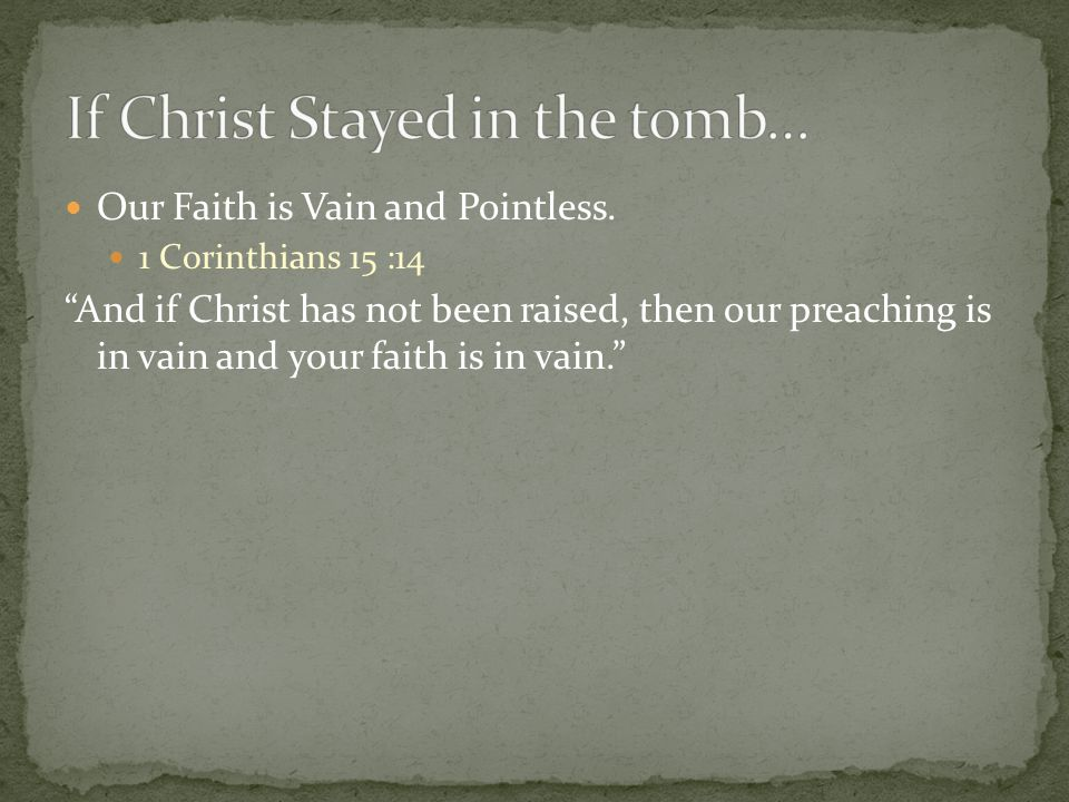 Our Faith is Vain and Pointless.