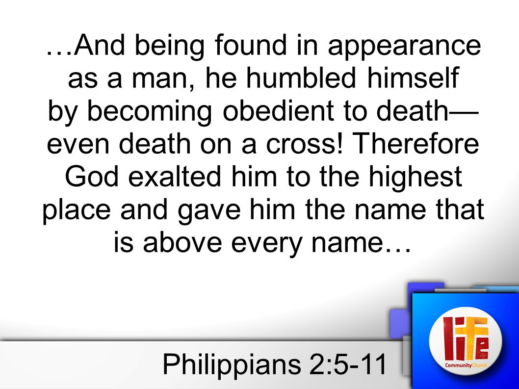 …And being found in appearance as a man, he humbled himself by becoming obedient to death— even death on a cross.