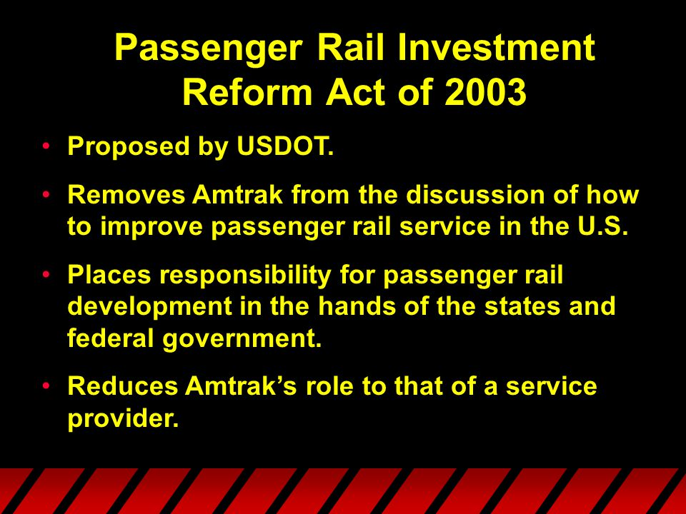 Passenger Rail Investment Reform Act of 2003 Proposed by USDOT.