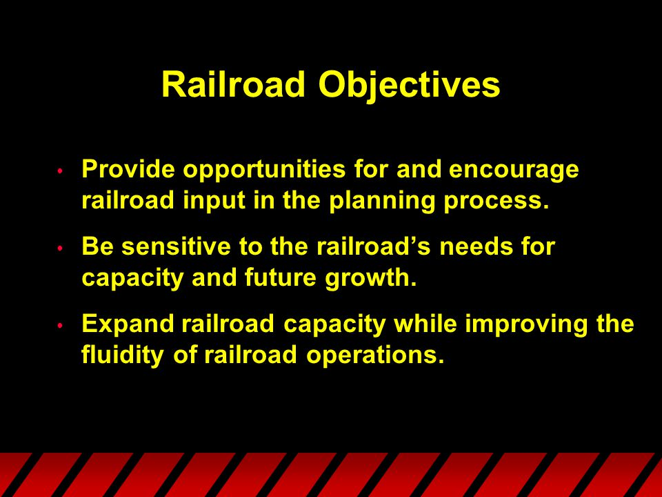 Railroad Objectives Provide opportunities for and encourage railroad input in the planning process.