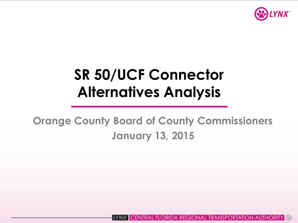 SR 50/UCF Connector Alternatives Analysis Orange County Board of County Commissioners January 13, 2015