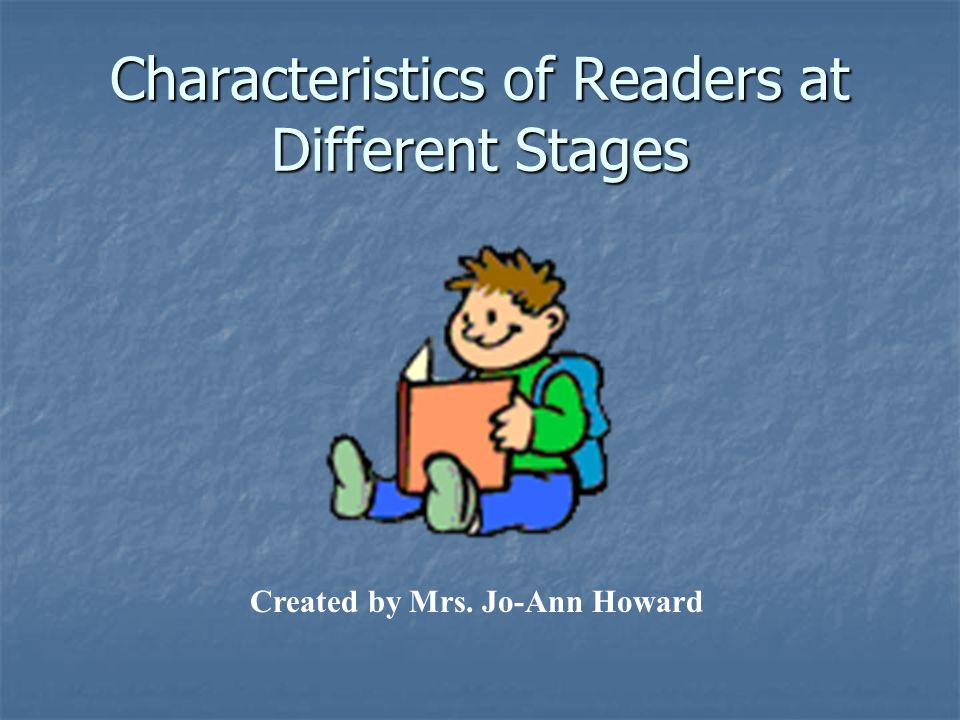 Characteristics of Readers at Different Stages Created by Mrs. Jo-Ann Howard