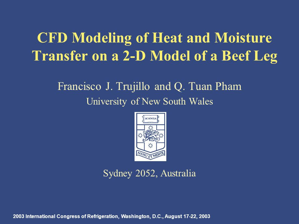 2003 International Congress of Refrigeration, Washington, D.C., August 17-22, 2003 CFD Modeling of Heat and Moisture Transfer on a 2-D Model of a Beef Leg Francisco J.