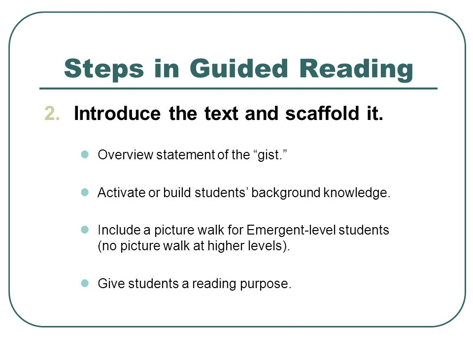 Steps in Guided Reading 2.Introduce the text and scaffold it.