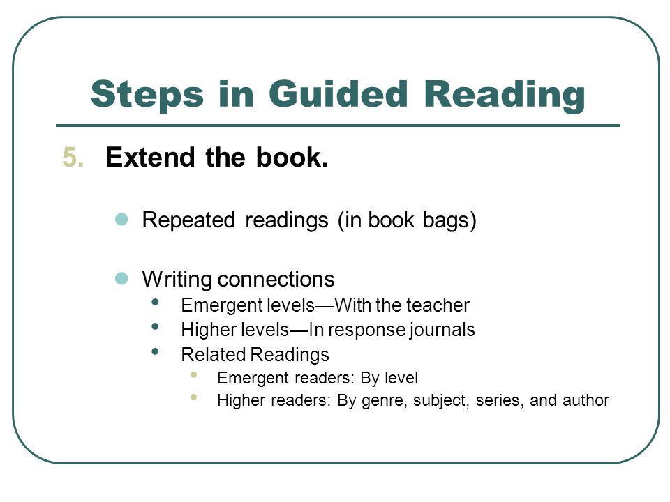 Steps in Guided Reading 5.Extend the book.