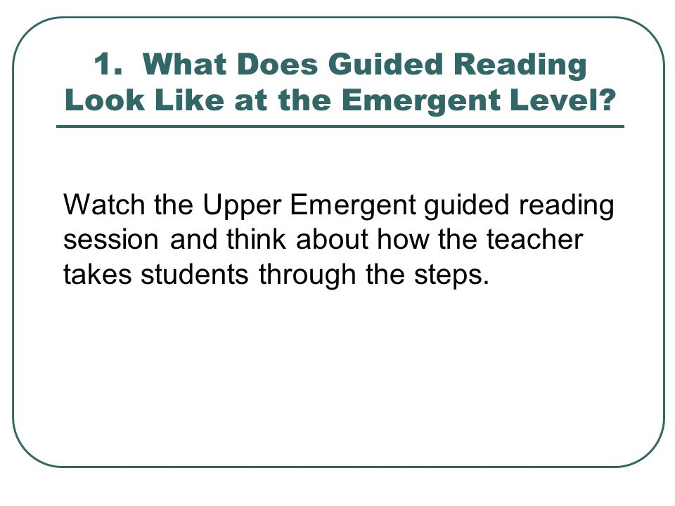 1. What Does Guided Reading Look Like at the Emergent Level.