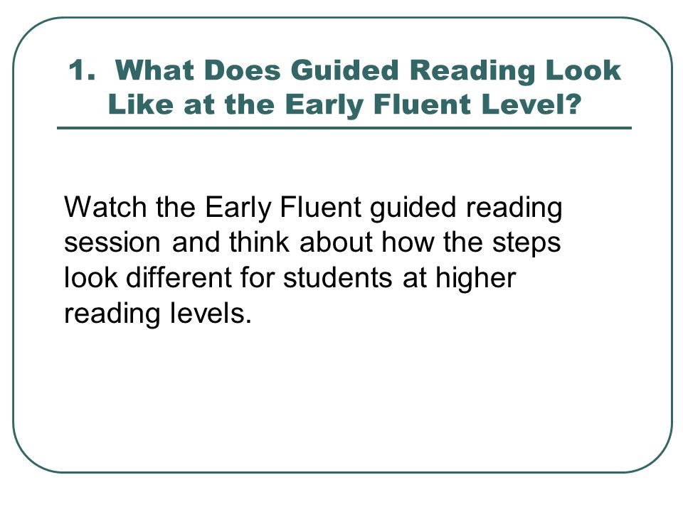 1. What Does Guided Reading Look Like at the Early Fluent Level.