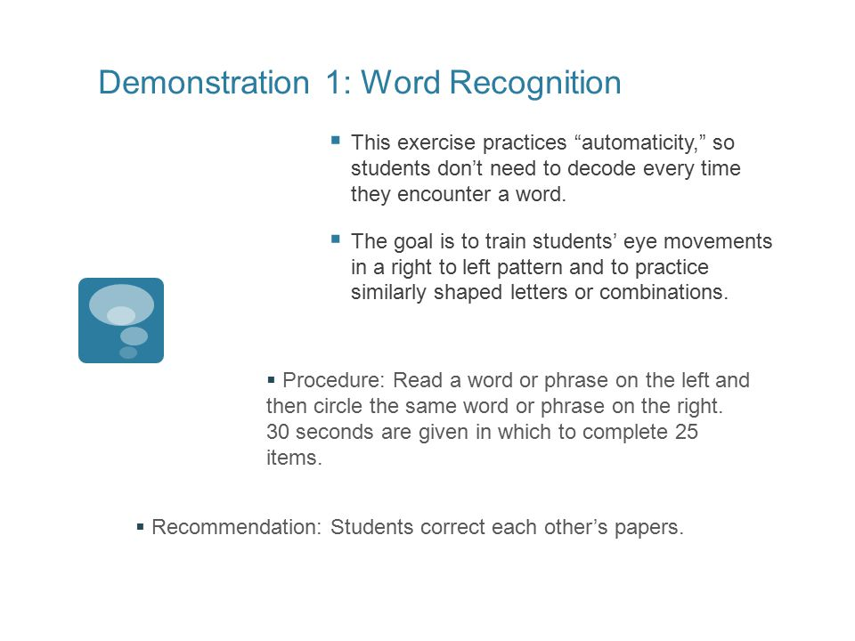 Demonstration 1: Word Recognition  This exercise practices automaticity, so students don't need to decode every time they encounter a word.