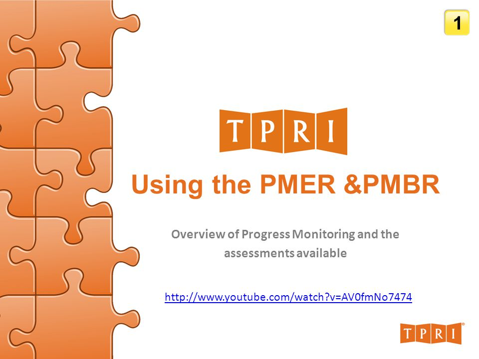 Using the PMER &PMBR Overview of Progress Monitoring and the assessments available 1   v=AV0fmNo7474