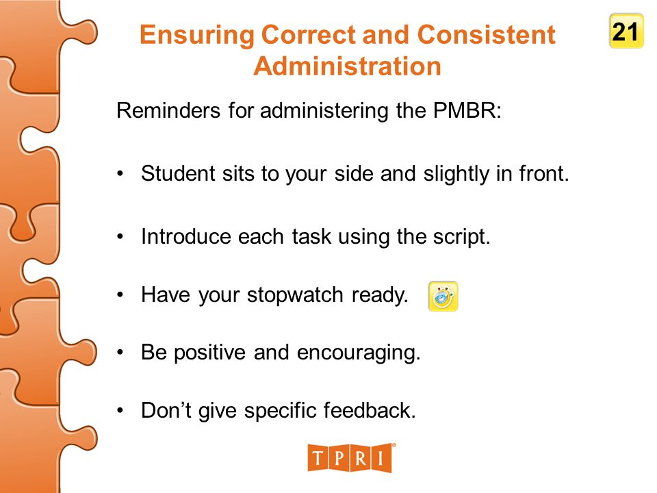 Ensuring Correct and Consistent Administration Reminders for administering the PMBR: Student sits to your side and slightly in front.