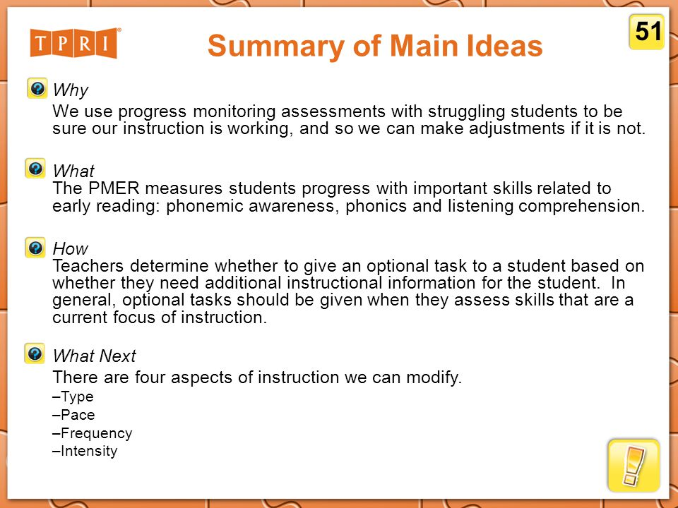 Summary of Main Ideas Why We use progress monitoring assessments with struggling students to be sure our instruction is working, and so we can make adjustments if it is not.