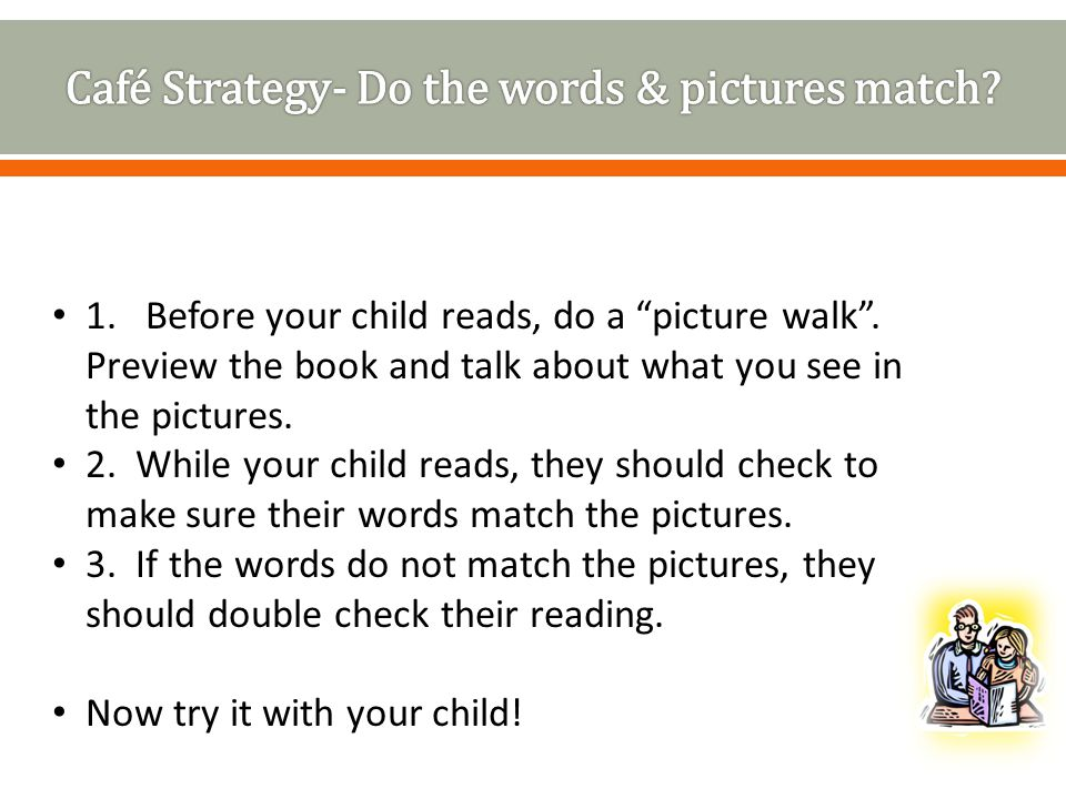 1. Before your child reads, do a picture walk .