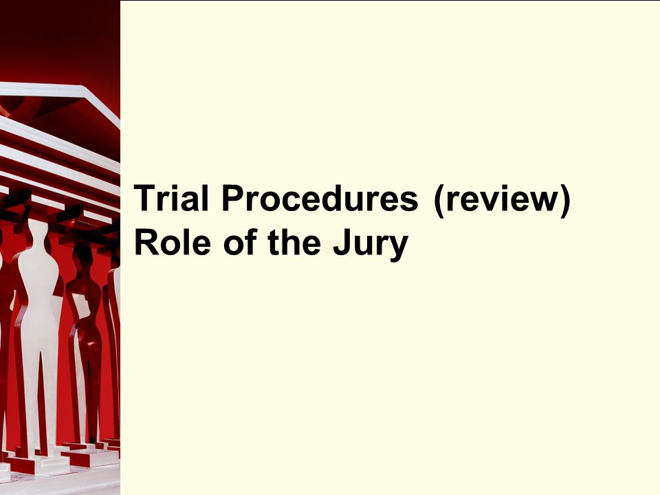 90 Trial Procedures (review) Role of the Jury