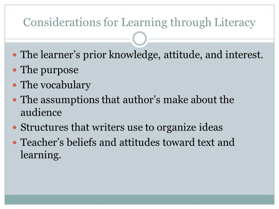 Considerations for Learning through Literacy The learner's prior knowledge, attitude, and interest.