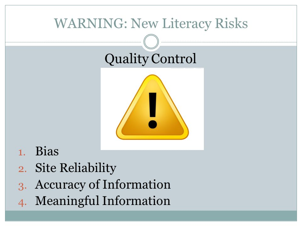 WARNING: New Literacy Risks Quality Control 1. Bias 2.