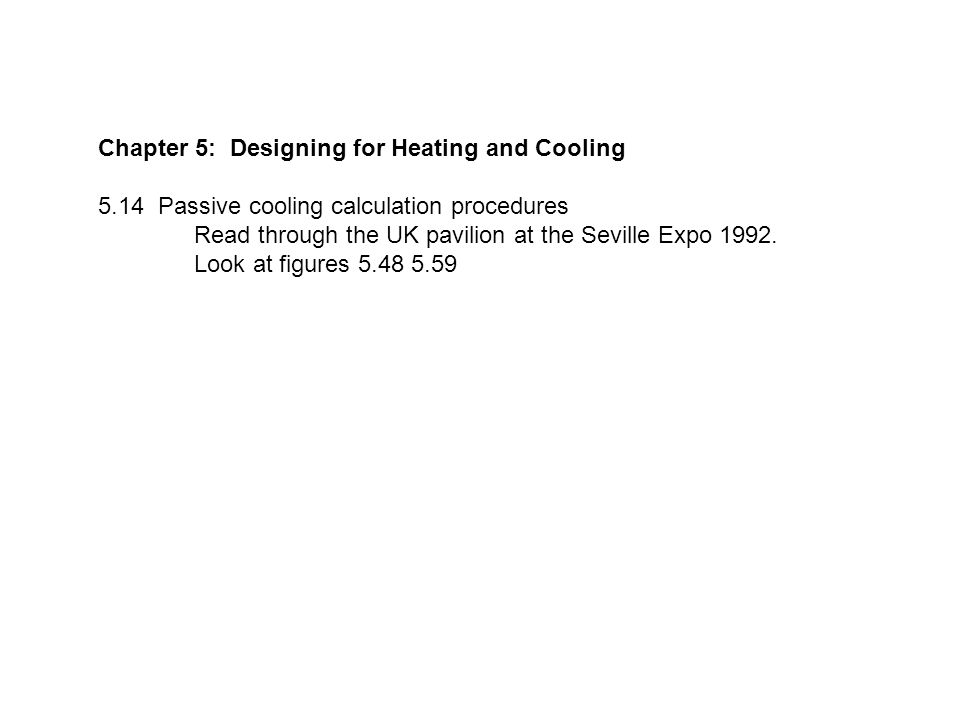 Chapter 5: Designing for Heating and Cooling 5.14 Passive cooling calculation procedures Read through the UK pavilion at the Seville Expo 1992.