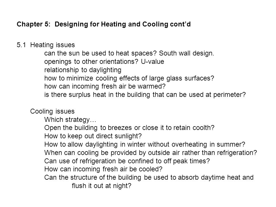 Chapter 5: Designing for Heating and Cooling cont'd 5.1 Heating issues can the sun be used to heat spaces.
