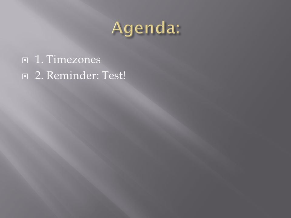  1. Timezones  2. Reminder: Test!