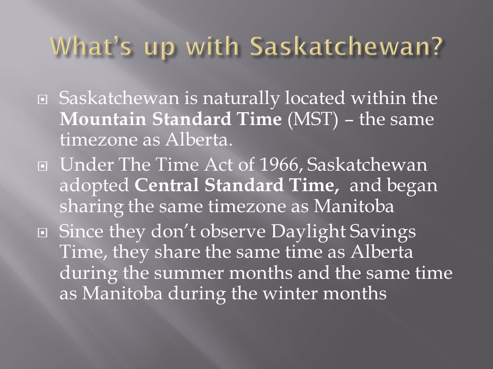  Saskatchewan is naturally located within the Mountain Standard Time (MST) – the same timezone as Alberta.